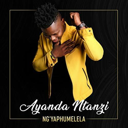 Ayanda Ntanzi – Ng'yaphumelela