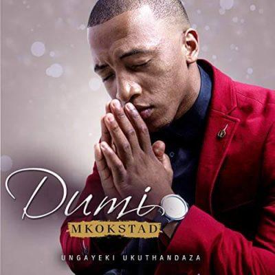 Dumi Mkokstad – Ungayeki Ukuthandaza/ Pray Without Ceasing