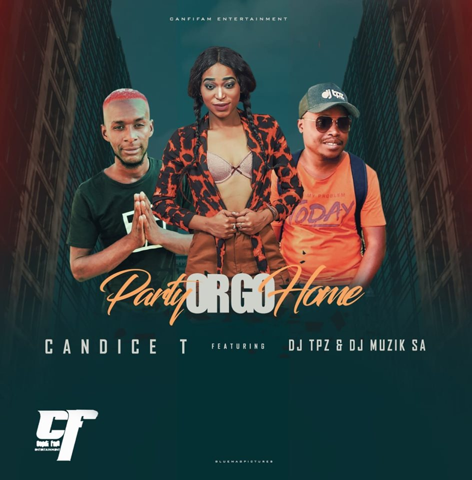 Candice T – Party Or Go Home ft. Dj Tpz & Dj Muzik SA