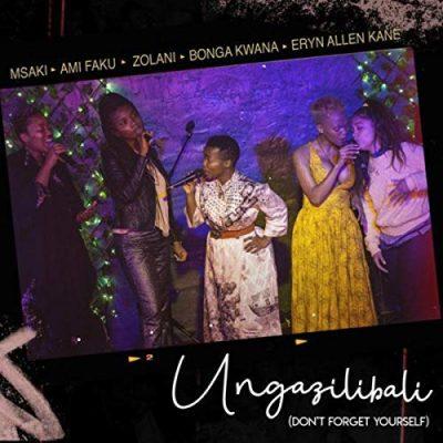 Ami Faku, Bonga Kwana, Msaki & Zolani - Ungazilibali ft Eryn Allen Kane