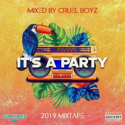 Cruel Boyz - It's A Party 2019 Mixtape