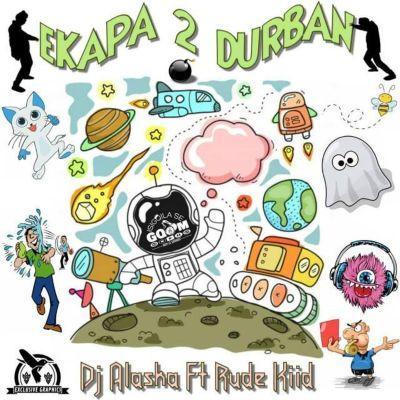 DJ Alaska – eKapa 2 Durban ft. Rude Kiid