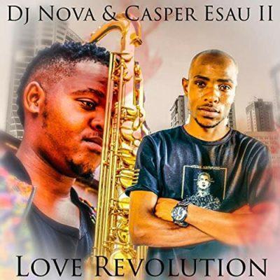 DJ Nova SA – Love Revolution Ft. Casper Esau II