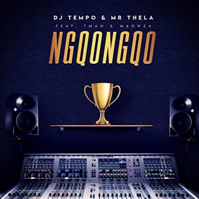 DJ Tempo & Mr Thela - Ngqongqo ft. Tman & Ma Owza