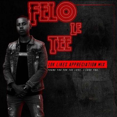 Felo Le Tee – 10K Likes Appreciation Mix