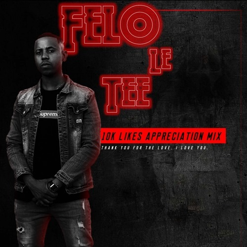 Felo Le Tee – 10K Likes Appreciation Mix