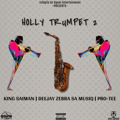 King Salama – Holly Trumpet 2 ft. Pro-Tee & DeeJay Zebra SA Musiq