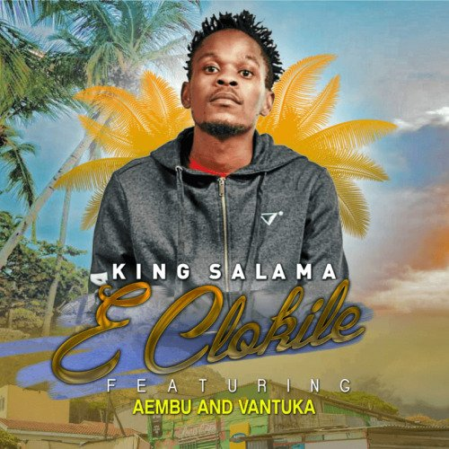King Salama - E Clokile ft. Aembu & Vantuka