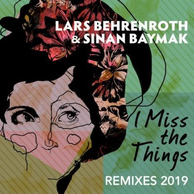 Lars Behrenroth & Sinan Baymak – I Miss the Things (FKA Mash Re-Glitch)