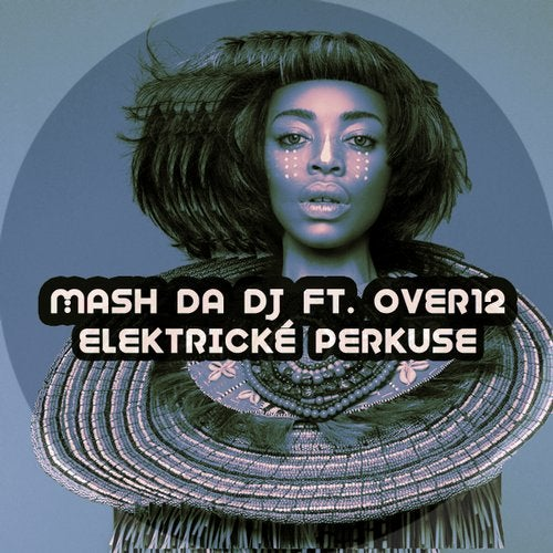 Mash Da DJ - Elektricke Perkuse (Main Mix) ft. Over12