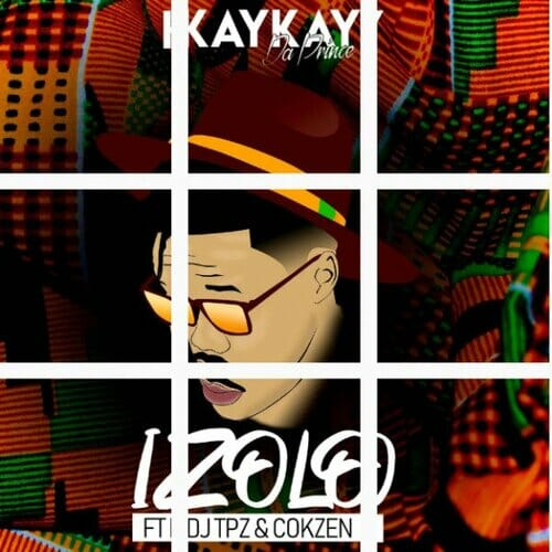 [Music] Kaykay DaPrince – Izolo Ft. DJ TPZ & DJ Cokzen