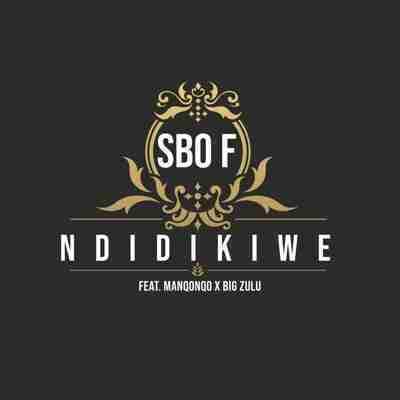 Music: Sbo F – Ndidikiwe ft. Manqonqo & Big Zulu