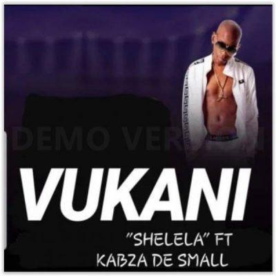 [Music] Vukani – Shelela Ft. Kabza De Small