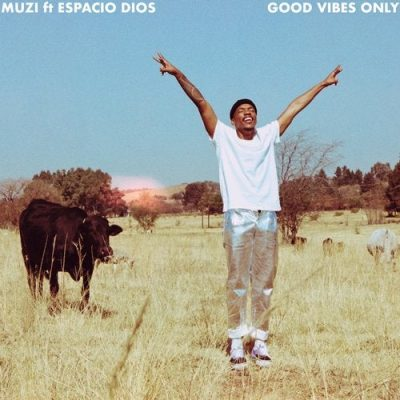 Muzi – Good Vibes Only ft Espacio Dios