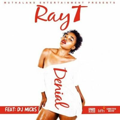Ray T – Denial Ft. DJ Micks