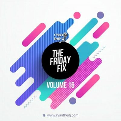 Ryan the DJ – Friday Fix Vol. 16