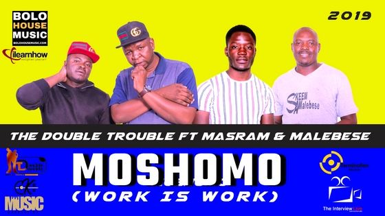 The Double Trouble – Moshomo (Work Is Work) ft. Masram & Malebese [Music]