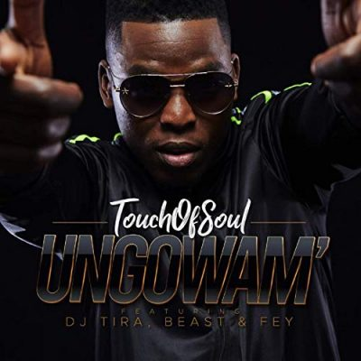Touch Of Soul – Ungowam' ft. DJ Tira, Fey & Beast [Music]