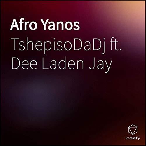 TshepisoDaDj - Afro Yanos ft. Dee Laden Jay