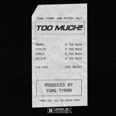Yung Tyran – Too Much ft. Priddy Ugly