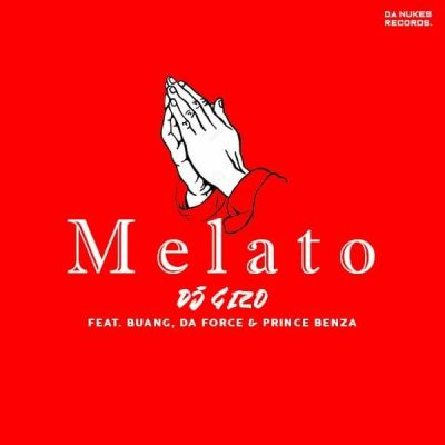DJ Gizo – Melato ft. Buang, Da-Force & Prince Benza
