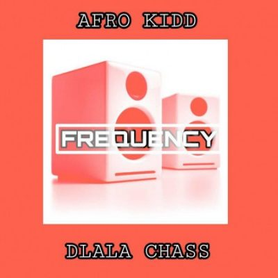 Afro Kidd – Frequency ft. Dlala Chass