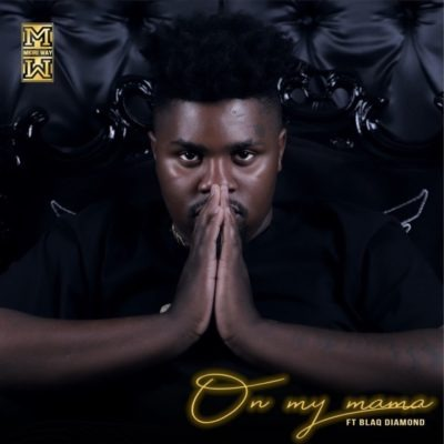 DJ Mkiri Way – On My Mama ft. Blaq Diamond + Video