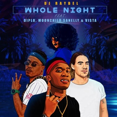 DJ Raybel – Whole Night ft. Moonchild Sanelly, Diplo & Vista