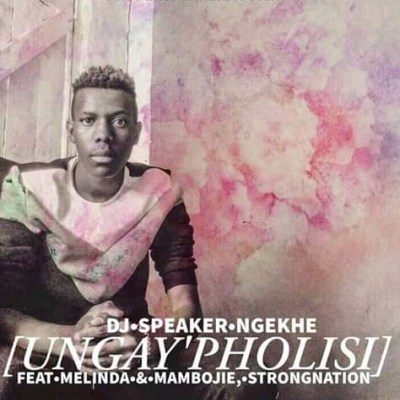 DJ Speaker Ngekhe – Ungay'pholisi ft. Strongnation