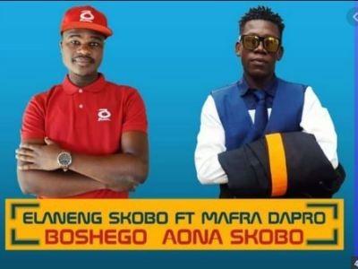 Elaneng Skobo – Boshego Aona Skobo ft. Mafro Dapro