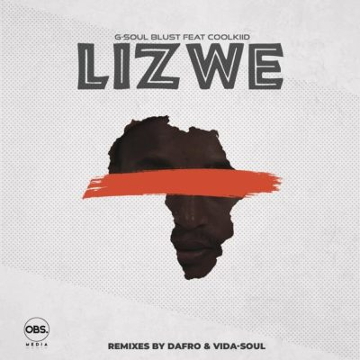 G-Soul Blust, Coolkiid – Lizwe (Dafro's Afro Venom)