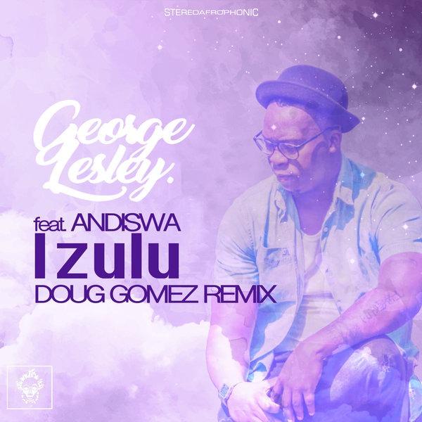 George Lesley & Andiswa – Izulu (Doug Gomez Remix)
