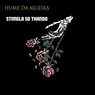 Hume Da Muzika – Stimela So Thando ft. UniBoyz, Tiga Maine, SwaeKid Da Swaer, Kaythal & Dj Clap uHuru