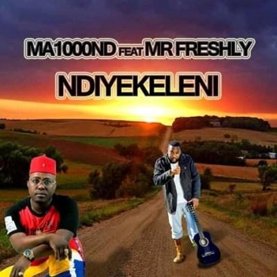 Ma1000ND – Ndiyekeleni ft. Mr Freshly