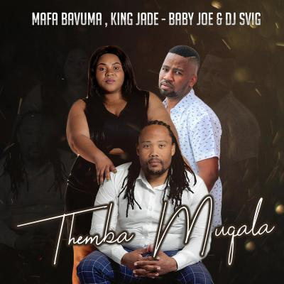 Mafa Bavuma – Themba Muqala ft. King Jade, Baby Joe & DJ Svig