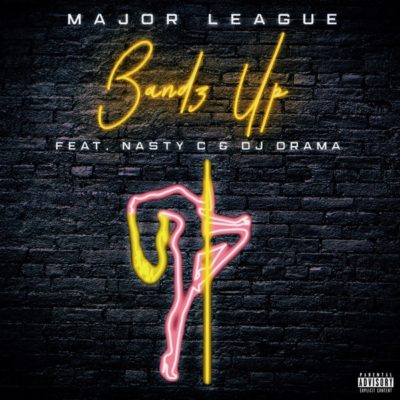 Major League – Bandz Up ft. Nasty C & DJ Drama