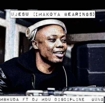 Mbhuda – uJesu (iMakoya Bearings)