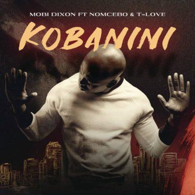 Mobi Dixon – Kobanini ft. Nomcebo, T-Love