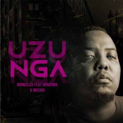 Monocles – Uzunga ft. Nongoma & Muzari