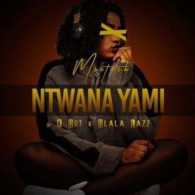 Msetash – Ntwana Yami ft. K Dot & Dlala Lazz