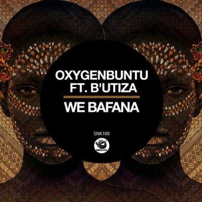 Oxygenbuntu - We Bafana ft. B'Utiza