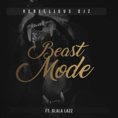 Rebellious DJz - Beast Mode ft. Dlala Lazz