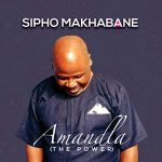 Sipho Makhabane – Amandla (The Power)