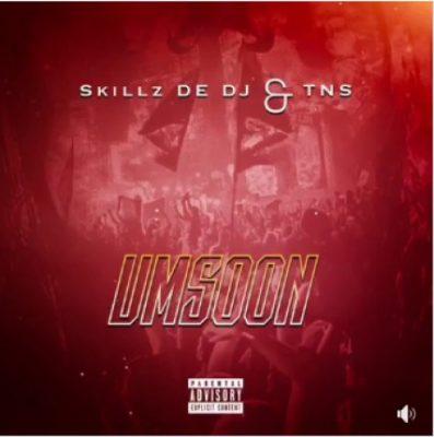 Skillz De DJ & TNS – Umsoon