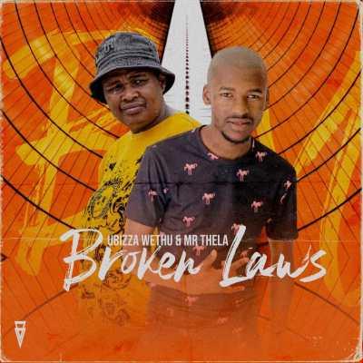 uBiza Wethu & Mr Thela – Broken Laws