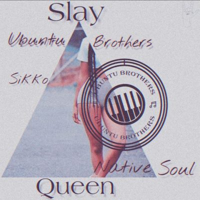 Ubuntu Brothers & Native Soul – Slay Queen