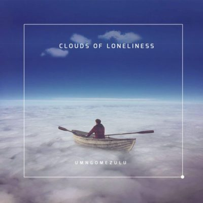 UMngomezulu – Clouds Of Loneliness