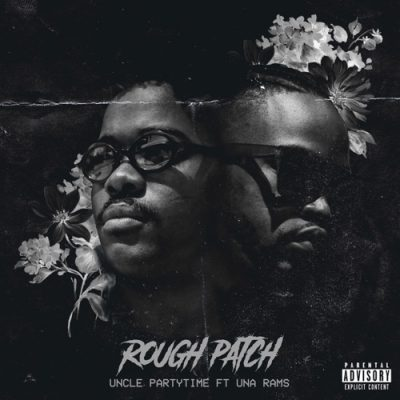 Uncle Partytime – Rough Patch ft. Una Rams
