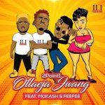 2Point1 – Otlaeja Jwang ft. Mokash D'mera & FeeFee