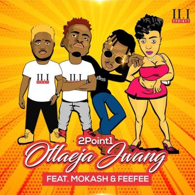 2Point1 – Otlaeja Jwang ft. Mokash D'mera & FeeFee
